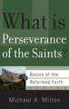 What is Perseverance of the Saints? - Basics of the Faith Series (Milton)