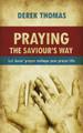 Praying the Savior's Way: Let Jesus' Prayer Reshape Your Prayer Life (Thomas)