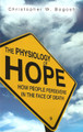 The Physiology of Hope: How People Persevere in the Face of Death (Bogosh)