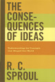 The Consequences of Ideas: Understanding the Concepts that Shaped Our World (Sproul)