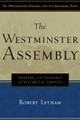 The Westminster Assembly: Reading its Theology in Historical Context (Letham)