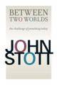 Between Two Worlds: The Challenge of Preaching Today (Stott)