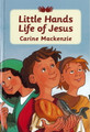 Little Hands Life of Jesus (Mackenzie)