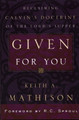Given for You: Reclaiming Calvin's Doctrine of the Lord's Supper (Mathison)