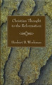 Christian Thought to the Reformation (Workman)