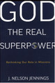 God The Real Superpower: Rethinking Our Role in Missions (Jennings)