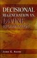 Decisional Regeneration vs. Divine Regeneration (Adams)