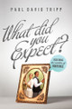 What Did You Expect?: Redeeming the Realities of Marriage (Tripp)