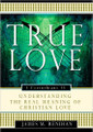 True Love: Understanding the Real Meaning of Christian Love (Renihan)