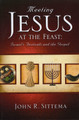 Meeting Jesus at the Feast: Israel's Festivals and the Gospel (Sittema)