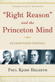 """Right Reason"" and the Princeton Mind: An Unorthodox Proposal (Clearance) (Helseth)"