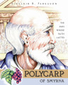 Polycarp of Smyrna: The Man Whose Faith Lasted (Ferguson)
