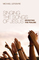 Singing the Songs of Jesus: Revisiting The Psalms (Lefebvre)
