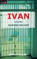 Ivan And the Daring Escape (Grant)