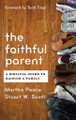 The Faithful Parent: A Biblical Guide to Raising a Family (Peace & Scott)