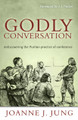 Godly Conversation: Rediscovering the Puritan Practice of Conference (Jung)