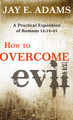 How to Overcome Evil: A Practical Exposition of Romans 12:14-21 (Adams)