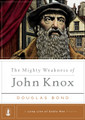 The Mighty Weakness of John Knox - A Long Line of Godly Men (Bond)