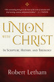 Union with Christ: In Scripture, History, and Theology (Letham)