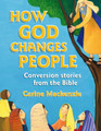 How God Changes People: Conversion stories from the Bible (Mackenzie)