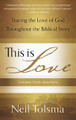 This Is Love: Tracing The Love of God throughout the Biblical Story (Tolsma)