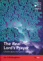 The Real Lord's Prayer: Christ's Glory and Grace in John 17 (McNaughton)