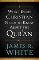 What Every Christian Needs to Know About the Qur'an (White)