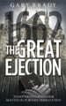 The Great Ejection 1662: Today's Evangelicalism Rooted in Puritan Persecution (Brady)