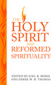 The Holy Spirit and Reformed Spirituality: A Tribute to Geoffrey Thomas (Beeke)