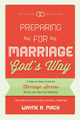 Preparing For Marriage God's Way: A Step-by-Step Guide for Marriage Success Before and After the Wedding, Second Edition (Mack)