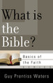 What is the Bible? - Basics of the Faith Series (Waters)