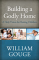Building a Godly Home, Vol. 3: A Holy Vision for Raising Children (Gouge)
