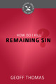 How Do I Kill Remaining Sin? - Cultivating Biblical Godliness Series (Thomas)