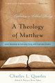 A Theology of Matthew: Jesus Revealed as Deliverer, King, and Incarnate Creator (Quarles)