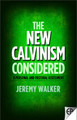 The New Calvinism Considered (Walker)