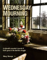 Wednesday Mourning: A Sidewalk Counselor's Journal of God's Grace in the Abortion Struggle (Verwys)