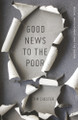 Good News to the Poor: Social Involvement and the Gospel (Chester)
