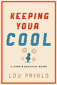Keeping Your Cool: A Teen's Survival Guide (Priolo)