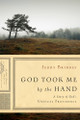God Took Me by the Hand: A Story of God's Unusual Providence (Bridges)