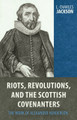 Riots, Revolutions, and the Scottish Covenanters: The Work of Alexander Henderson (Jackson)