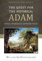The Quest for the Historical Adam: Genesis, Hermeneutics, and Human Origins (VanDoodewaard)