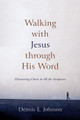 Walking with Jesus through His Word: Discovering Christ in All the Scriptures (Johnson)