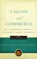 Calvin and Commerce: The Transforming Power of Calvinism in Market Economies (Hall & Burton)