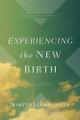 Experiencing the New Birth: Studies in John 3 (Lloyd-Jones)
