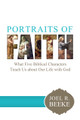 Portraits of Faith: What Five Biblical Characters Teach Us About Our Life with God (Beeke)