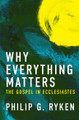 Why Everything Matters: The Gospel in Ecclesiastes (Ryken)
