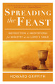 Spreading the Feast: Instruction and Meditations for Ministry at the Lord's Table (Griffith)