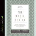 The Whole Christ: Legalism, Antinomianism, and Gospel Assurance—Why the Marrow Controversy Still Matters - Audio Book (Ferguson)