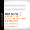 John Calvin: A Heart for Devotion, Doctrine, Doxology - Audio Book (Parsons)