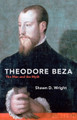 Theodore Beza: The Man and the Myth (Wright)